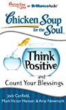Canfield, Jack: Chicken Soup for the Soul: Think Positive and Count Your Blessings