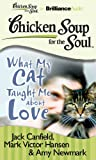 Canfield, Jack: Chicken Soup for the Soul: What My Cat Taught Me about Love
