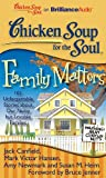 Canfield, Jack: Chicken Soup for the Soul: Family Matters: 101 Unforgettable Stories about Our Nutty but Lovable Families