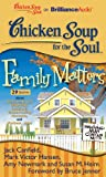 Canfield, Jack: Chicken Soup for the Soul: Family Matters - 29 Stories about Newlyweds and Oldyweds, Relatively Embarrassing Moments, and Forbear...ance