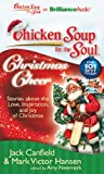 Canfield, Jack: Chicken Soup for the Soul: Christmas Cheer: 101 Stories about the Love, Inspiration, and Joy of Christmas