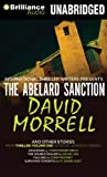 Morrell, David: The Abelard Sanction and Other Stories: The Abelard Sanction, Assassins, The Double Dealer, Falling, and Surviving Toronto