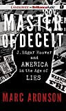 Aronson, Marc: Master of Deceit: J. Edgar Hoover and America in the Age of Lies