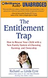 Eyre, Richard: The Entitlement Trap: How to Rescue Your Child with a New Family System of Choosing, Earning, and Ownership