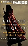 Goldstone, Nancy: The Maid and the Queen: The Secret History of Joan of Arc