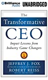 Fox, Jeffrey J.: The Transformative CEO: Impact Lessons from Industry Game Changers