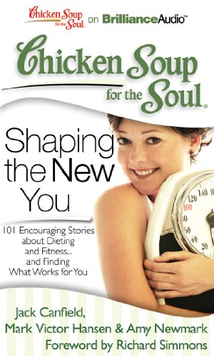 chicken-soup-for-the-soul-shaping-the-new-you-101-encouraging-stories-about-dieting-and-fitnessand-finding-what-works-for-you