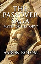 The Passover Saga: Myth or History? by Aaron…