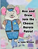 Wilson, Lynn: Ava and Drew Join the Cheese Heroin Patrol
