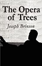 The Opera of Trees by Joseph Brinson