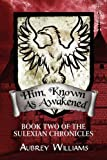 Williams, Aubrey: Him, Known As Awakened: Book Two of The Sulexian Chronicles