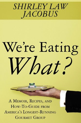 were-eating-what-a-memoir-recipes-and-how-to-guide-from-americas-longest-running-gourmet-group