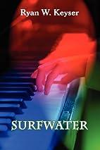 Surfwater by Ryan W. Keyser