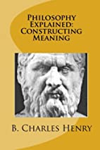 Philosophy Explained: Constructing Meaning:…