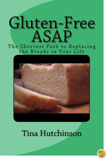 Gluten-Free ASAP: The Shortest Path to Replacing the Breads in Your Life