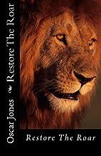 Restore The Roar by Oscar Jones
