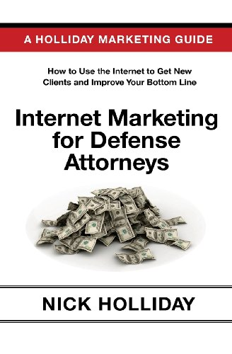 internet-marketing-for-defense-attorneys-advertising-your-criminal-defense-law-firm-online-using-a-website-google-fac-youtube-seo-and-more-a-guide-book-for-criminal-defense-lawyers