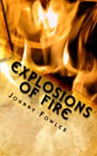 Explosions of Fire by Johnny Fowler