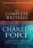 Fort, Charles: The Complete Writings of Charles Fort: The Book of the Damned, New Lands, Lo!, and Wild Talents