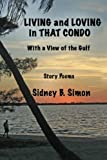 Simon, Sidney B.: Living and Loving in That Condo with a View of the Gulf: Story Poems