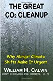 Calvin, William H.: The Great CO2 Cleanup: Why Abrupt Climate Shifts Make It Urgent