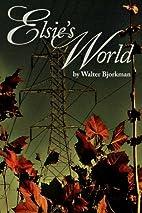 Elsie's World by Walter Bjorkman