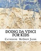 Doing Da Vinci For Kids by Catherine McGrew…