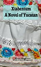 Xtabentum: A Novel of Yucatan by Rosy…