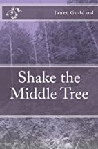 Shake the Middle Tree by Janet Goddard