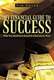 Smith, Tim: My Financial Guide to Success: What You should have learned in School and at Home