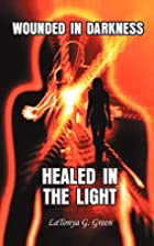Wounded In Darkness, Healed In the Light by…