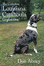 The Complete Louisiana Catahoula Leopard Dog…