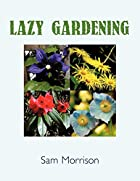 Lazy Gardening by Sam Morrison