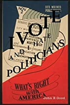 I VOTE...And I Hate Politicians by John B…