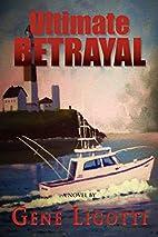 Ultimate Betrayal by Gene Ligotti
