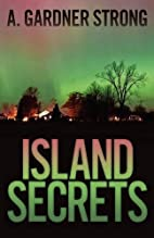 Island Secrets by A. Gardner Strong