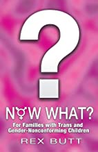 Now What?: For Families with Trans and…