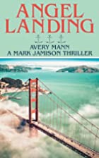 Angel Landing: A Mark Jamison Thriller by…