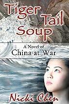 Tiger Tail Soup: A Novel of China at War by…