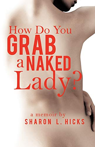 how-do-you-grab-a-naked-lady-a-memoir