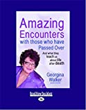 Walker, Georgina: Amazing Encounters with Those Who have Passed Over: And What They Teach Us About Life After Death