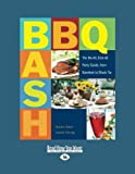 Adler, Karen: BBQ Bash: The Be-All, End-All Party Guide, from Barefoot to Black Tie
