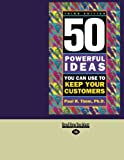 Timm, Paul R.: 50 Powerful Ideas You Can Use To Keep Your Customers: 3rd Edition