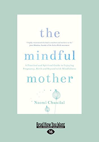 the-mindful-mother-a-practical-and-spritual-guide-to-enjoying-pregnancy-birth-and-beyond-with-mindfulness