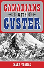 Canadians with Custer by Mary Thomas