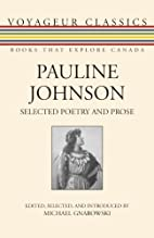 Pauline Johnson: Selected Poetry and Prose…