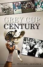 Grey Cup Century by Michael Januska