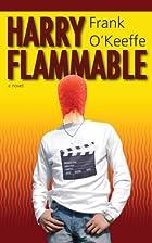 Harry Flammable by Frank O'Keeffe