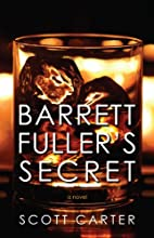 Barrett Fuller's Secret by Scott Carter