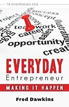 Everyday Entrepreneur: Making it Happen (The…